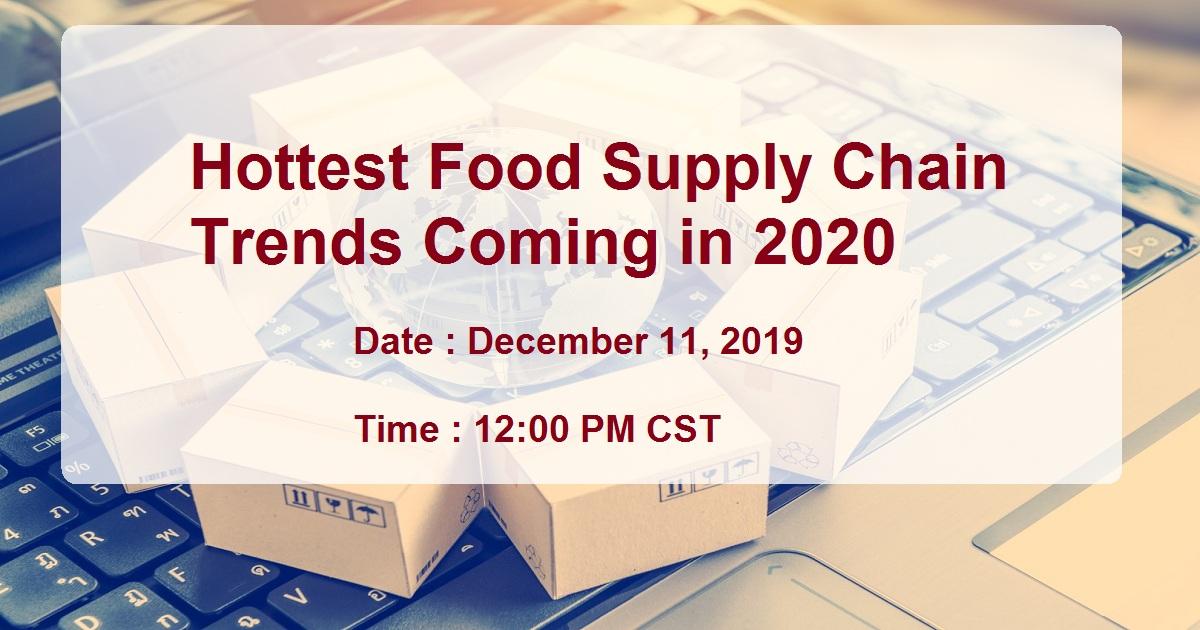 Hottest Food Supply Chain Trends Coming in 2020