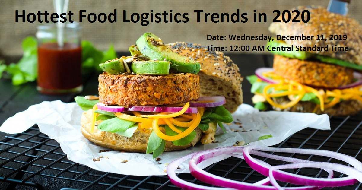 Hottest Food Logistics Trends In 2020 | December 11, 2019 | USA