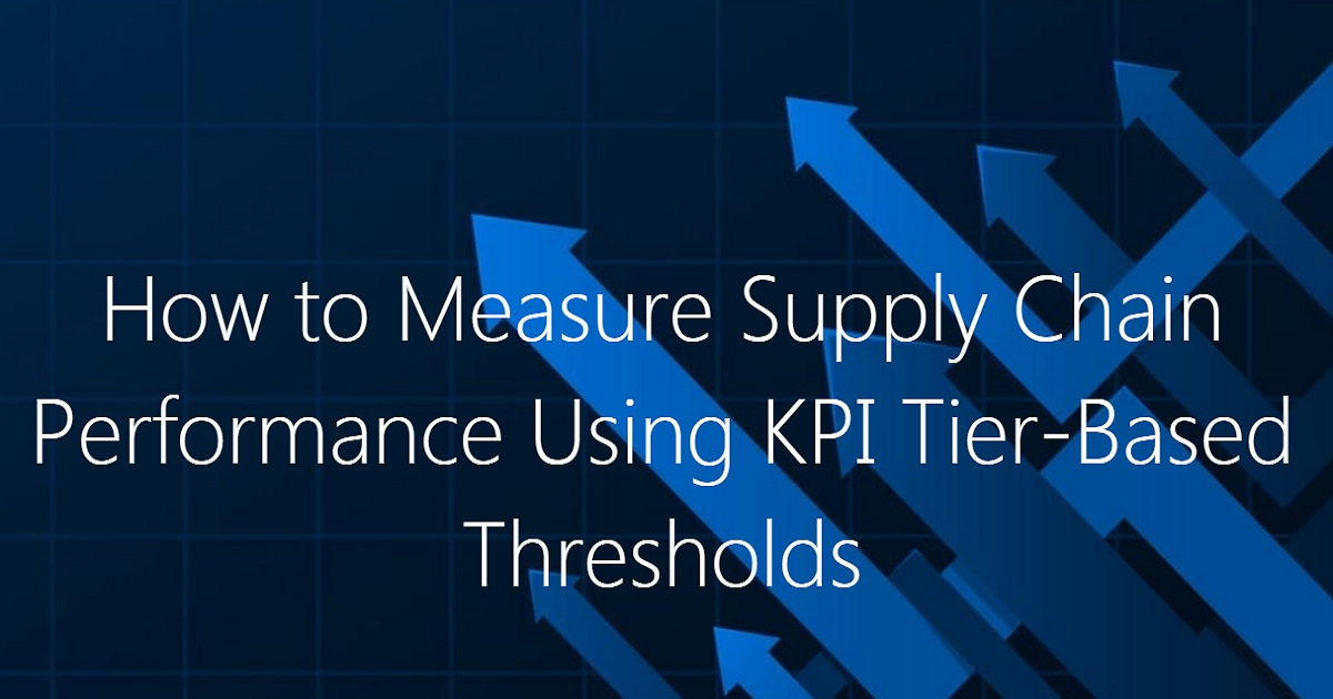 How to Measure Supply Chain Performance Using KPI Tier-Based Thresholds