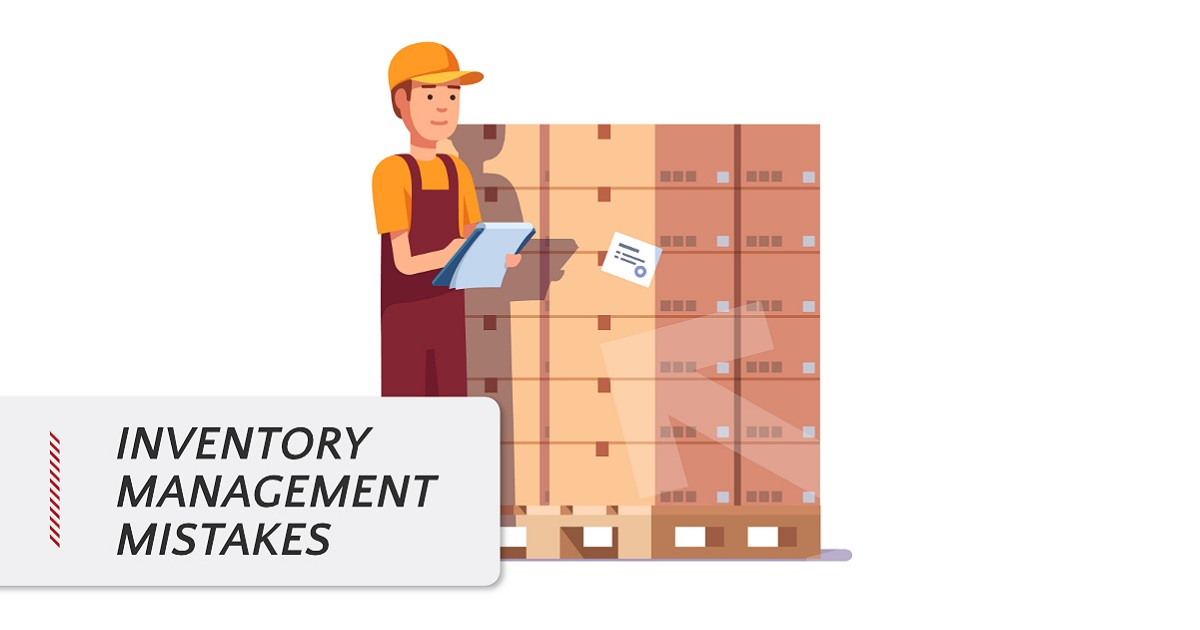 INVENTORY MANAGEMENT MISTAKES: WHAT SUPPLY CHAIN LEADERS AND MANAGERS NEED TO KNOW